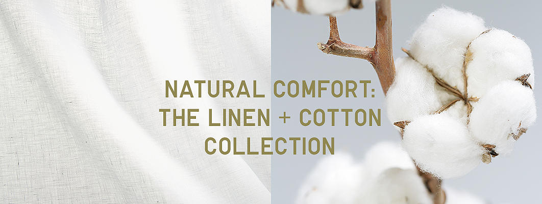 NATURAL COMFORT: THE LINEN + COTTON COLLECTION