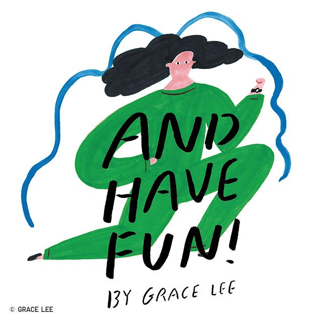 and have fun! by grace lee